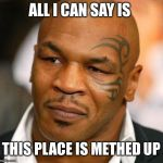 Disappointed Tyson Meme | ALL I CAN SAY IS THIS PLACE IS METHED UP | image tagged in memes,disappointed tyson | made w/ Imgflip meme maker