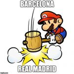 Mario Hammer Smash Meme | BARCELONA REAL MADRID | image tagged in memes,mario hammer smash | made w/ Imgflip meme maker