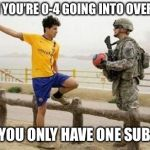 Fifa E Call Of Duty Meme | WHEN YOU'RE 0-4 GOING INTO OVERTIME AND YOU ONLY HAVE ONE SUB LEFT | image tagged in memes,fifa e call of duty | made w/ Imgflip meme maker