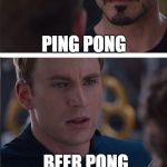 Marvel Civil War 2 Meme | PING PONG BEER PONG | image tagged in memes,marvel civil war 2,table tennis | made w/ Imgflip meme maker