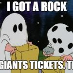 Charlie Brown Halloween Rock | I GOT A ROCK I GOT GIANTS TICKETS. TRADE? | image tagged in charlie brown halloween rock | made w/ Imgflip meme maker