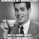 If you have long-term payments but you need cash now... | I MAY NOT BE ABLE TO REMEMBER MY ANNIVERSARY BUT I'LL NEVER FORGET THAT J.G WENTWORTH'S PHONE NUMBER IS 877-CASH-NOW | image tagged in man drinking coffee | made w/ Imgflip meme maker
