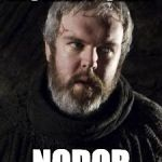 hodor | MOMMY SAID NODOR | image tagged in hodor | made w/ Imgflip meme maker
