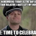 November 2: The day my fat and annoying cousin Patricia left my house | *REMEMBERS TODAY IS THE DAY A CERTAIN RELATIVE I HATE LEFT MY HOUSE* ME: TIME TO CELEBRATE | image tagged in smiling nazi,memes,november 2 | made w/ Imgflip meme maker