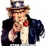 Uncle Sam Meme | I WANT YOU TO STOP POSTING FORTNITE MEMES | image tagged in memes,uncle sam | made w/ Imgflip meme maker