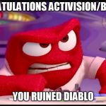 Inside Out Anger | CONGRATULATIONS ACTIVISION/BLIZZARD YOU RUINED DIABLO | image tagged in inside out anger,gaming | made w/ Imgflip meme maker