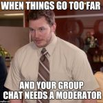 Afraid To Ask Andy Meme | WHEN THINGS GO TOO FAR AND YOUR GROUP CHAT NEEDS A MODERATOR | image tagged in memes,afraid to ask andy | made w/ Imgflip meme maker