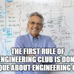 Engineering Professor Meme | THE FIRST RULE OF ENGINEERING CLUB IS DON'T TORQUE ABOUT ENGINEERING CLUB. | image tagged in memes,engineering professor | made w/ Imgflip meme maker