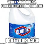 bleach | WHEN SOME DOES A FORTNITE DANCE IN REAL LIFE I GOT YOUR BACK | image tagged in bleach | made w/ Imgflip meme maker