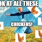 Look At All These Meme | LOOK AT ALL THESE CHICKENS! | image tagged in memes,look at all these | made w/ Imgflip meme maker
