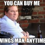 Fat Val Kilmer Meme | YOU CAN BUY ME WINGS MAN, ANYTIME | image tagged in memes,fat val kilmer | made w/ Imgflip meme maker