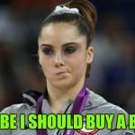 McKayla Maroney Not Impressed Meme | MAYBE I SHOULD BUY A BOAT | image tagged in memes,mckayla maroney not impressed | made w/ Imgflip meme maker