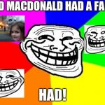 Troll Face Colored Meme | OLD MACDONALD HAD A FARM HAD! | image tagged in memes,troll face colored | made w/ Imgflip meme maker