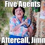 6 Callers Ahead of Us Jimmy | Five Agents In Aftercall, Jimmy | image tagged in 6 callers ahead of us jimmy | made w/ Imgflip meme maker