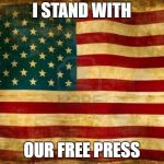Old American Flag | I STAND WITH OUR FREE PRESS | image tagged in old american flag | made w/ Imgflip meme maker