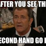 Confused Mel Gibson Meme | AFTER YOU SEE THE SECOND HAND GO IN | image tagged in memes,confused mel gibson | made w/ Imgflip meme maker