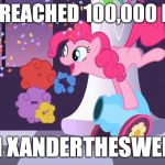 HELL YEAH! | I HAVE REACHED 100,000 POINTS ON XANDERTHESWEET! | image tagged in pinkie pie's party cannon explosion,memes,points,100000 points,xanderbrony,imgflip | made w/ Imgflip meme maker