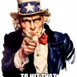 Uncle Sam Meme | I WANT YOU TO HIT THAT BONG LIKE AN AMERICAN | image tagged in memes,uncle sam | made w/ Imgflip meme maker