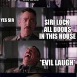 Peter Parker Cry Meme | YOU AINT LEAVING HERE UNTIL YOU DIE TRY MEH SIRI LOCK ALL DOORS IN THIS HOUSE *EVIL LAUGH* YES SIR YOU HAVE KILLED ME | image tagged in memes,peter parker cry | made w/ Imgflip meme maker