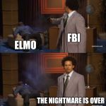 Who Killed Hannibal Meme | FBI ELMO THE NIGHTMARE IS OVER | image tagged in memes,who killed hannibal,fbi,elmo | made w/ Imgflip meme maker