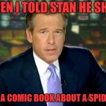 R.I.P. Stan Lee | SO THEN I TOLD STAN HE SHOULD CREATE A COMIC BOOK ABOUT A SPIDER MAN | image tagged in memes,brian williams was there,stan lee,spiderman | made w/ Imgflip meme maker