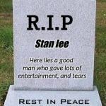 RIP headstone | Stan lee Here lies a good man who gave lots of entertainment, and tears | image tagged in rip headstone | made w/ Imgflip meme maker