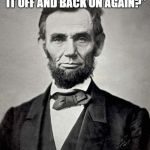 "Abraham Lincoln | ""HAVE YOU TRIED TURNING IT OFF AND BACK ON AGAIN?"" -Abraham Lincoln 