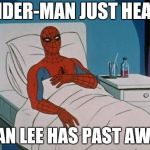 Spiderman Hospital Meme | SPIDER-MAN JUST HEARD STAN LEE HAS PAST AWAY | image tagged in memes,spiderman hospital,spiderman | made w/ Imgflip meme maker