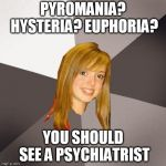 Musically Oblivious 8th Grader Meme | PYROMANIA? HYSTERIA? EUPHORIA? YOU SHOULD SEE A PSYCHIATRIST | image tagged in memes,musically oblivious 8th grader,def leppard,album | made w/ Imgflip meme maker