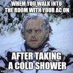 Frozen Guy | WHEM YOU WALK INTO THE ROOM WITH YOUR AC ON AFTER TAKING A COLD SHOWER | image tagged in frozen guy | made w/ Imgflip meme maker