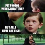 sad johny depp | PET PHOTOS WITH SANTA TODAY BUT ALL I HAVE ARE FISH | image tagged in sad johny depp | made w/ Imgflip meme maker