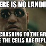 Matrix Morpheus Meme | THERE IS NO LANDING ONLY CRASHING TO THE GROUND ONCE THE CELLS ARE DEPLETED | image tagged in memes,matrix morpheus | made w/ Imgflip meme maker