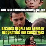 EARLY SNOW AND COLD | WHY IS SO COLD AND SNOWING ALREADY BECAUSE PEOPLE ARE ALREADY DECORATING FOR CHRISTMAS THEY'RE IN SUCH A HURRY THEY'VE EVEN MOVED BLACK FRID | image tagged in memes,finding neverland,snow,christmas | made w/ Imgflip meme maker