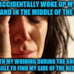 First World Problems Meme | ACCIDENTALLY WOKE UP MY HUSBAND IN THE MIDDLE OF THE NIGHT WITH MY WHINING DURING THE ANGRY STRUGGLE TO FIND MY SIDE OF THE BED SHEET | image tagged in memes,first world problems,whining,funny,sleepy struggle,where's the dang sheet | made w/ Imgflip meme maker