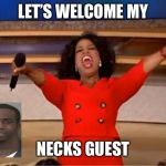 Oprah You Get A Meme | LET'S WELCOME MY NECKS GUEST | image tagged in memes,oprah you get a | made w/ Imgflip meme maker