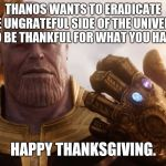 "Or you could call it ""Thanosgiving"" 