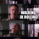 Peter Parker Cry Meme | WHAT'S HARRY POTTER FAVORITE WAY OF GETTING DOWN A HILL? IDK WALKING. JK ROLLING! | image tagged in memes,peter parker cry | made w/ Imgflip meme maker