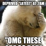 "Looking at latest really makes you appreciate the top rated. | LOOKING THROUGH DRUNKEN, SLEEP DEPRIVED ""LATEST"" AT 2AM ""OMG THESE ARE SO BAD"" 