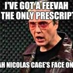 Christopher Walken Cowbell | I'VE GOT A FEEVAH AND THE ONLY PRESCRIPTION IS MOWAH NICOLAS CAGE'S FACE ON THINGS! | image tagged in christopher walken cowbell | made w/ Imgflip meme maker
