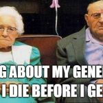 Who are you? No seriously I can't remember | TALKING ABOUT MY GENERATION HOPE I DIE BEFORE I GET OLD | image tagged in excited old people | made w/ Imgflip meme maker