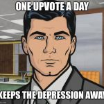 Depression | ONE UPVOTE A DAY KEEPS THE DEPRESSION AWAY | image tagged in memes,doctor,upvote,depression,apple,archer | made w/ Imgflip meme maker