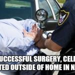 Celebrity Grape Arrested | AFTER SUCCESSFUL SURGERY, CELEBRITY GRAPE ARRESTED OUTSIDE OF HOME IN NAPERVILLE, IL | image tagged in arrest,they did surgery on a grape,grape,celebrity | made w/ Imgflip meme maker