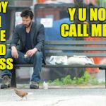 Sad Keanu (Y U NOvember, a socrates and punman21 event) | LADY IN THE RED DRESS Y U NO CALL ME? | image tagged in memes,sad keanu,matrix,y u november | made w/ Imgflip meme maker