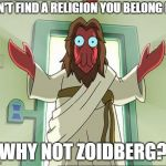 Zoidberg Jesus Meme | CAN'T FIND A RELIGION YOU BELONG IN? WHY NOT ZOIDBERG? | image tagged in memes,zoidberg jesus | made w/ Imgflip meme maker
