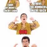 LIFE HACK:  FREE V-BUCKS FOR LIFE | I HAVE MY MOM'S CREDIT CARD I HAVE THE NUMBERS ON THE BACK OOH #1 VICTORY ROYALE | image tagged in memes,ppap | made w/ Imgflip meme maker