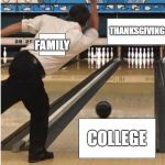 bowling | FAMILY COLLEGE THANKSGIVING | image tagged in bowling | made w/ Imgflip meme maker