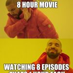 Drake | WATCHING 8 HOUR MOVIE WATCHING 8 EPISODES THATS 1 HOUR EACH | image tagged in drake | made w/ Imgflip meme maker