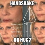 Math Lady | HANDSHAKE OR HUG? | image tagged in math lady | made w/ Imgflip meme maker