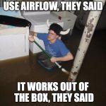 Laundry Viking Meme | USE AIRFLOW, THEY SAID IT WORKS OUT OF THE BOX, THEY SAID | image tagged in memes,laundry viking | made w/ Imgflip meme maker