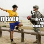 Fifa E Call Of Duty Meme | GIVE IT BACK DON'T YOU GET IT, THERE'S A BOMB IN THIS BALL | image tagged in memes,fifa e call of duty | made w/ Imgflip meme maker
